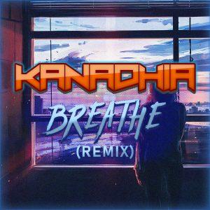 Kanadhia – Breathe (Remix)